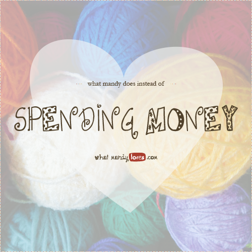 List: What Mandy Does Instead of Spending Money via www.whatmandyloves.com