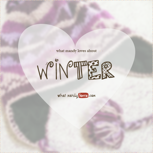 List: What Mandy Loves About Winter via www.whatmandyloves.com