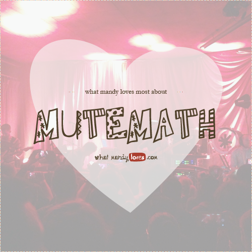 List: What Mandy Loves About Mutemath via www.whatmandyloves.com