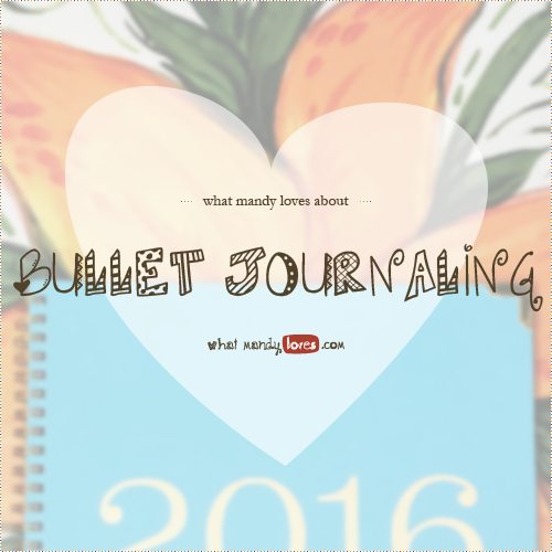 List: What Mandy Loves About Bullet Journaling via www.whatmandyloves.com