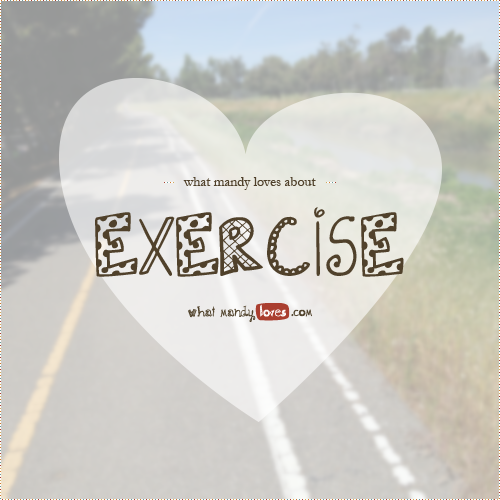 List: What Mandy Loves About Exercise via www.whatmandyloves.com