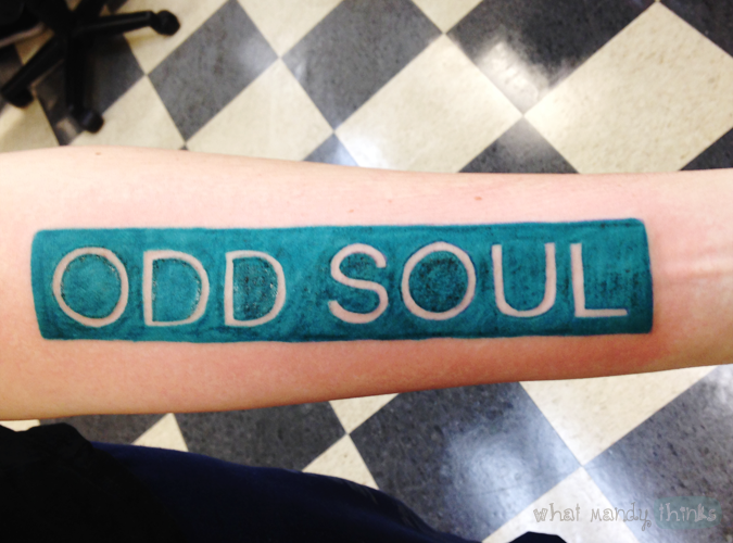 What Mandy Thinks image of my ODD SOUL tattoo: My arm looks ANGRY, but the tat is otherwise awesome, am I right?